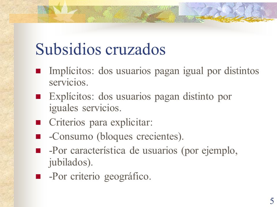 Subsidios cruzados Implícitos: dos usuarios pagan igual por distintos servicios. Explícitos: dos usuarios pagan distinto por iguales servicios.