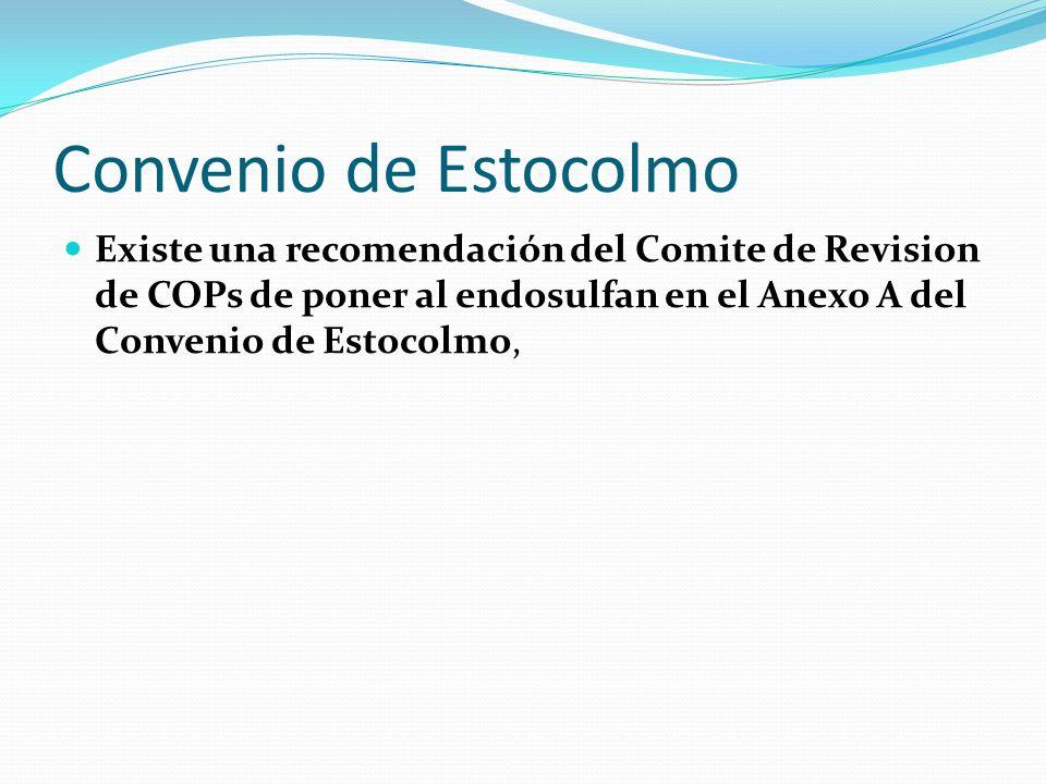 Convenio de EstocolmoExiste una recomendación del Comite de Revision de COPs de poner al endosulfan en el Anexo A del Convenio de Estocolmo,