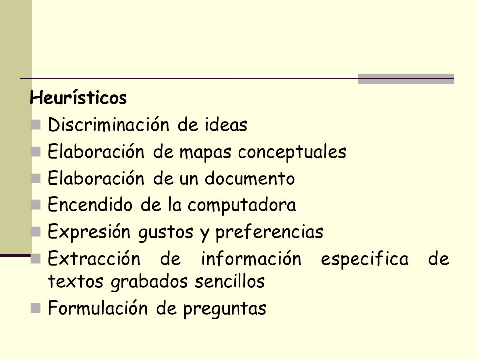 HeurísticosDiscriminación de ideas. Elaboración de mapas conceptuales. Elaboración de un documento.