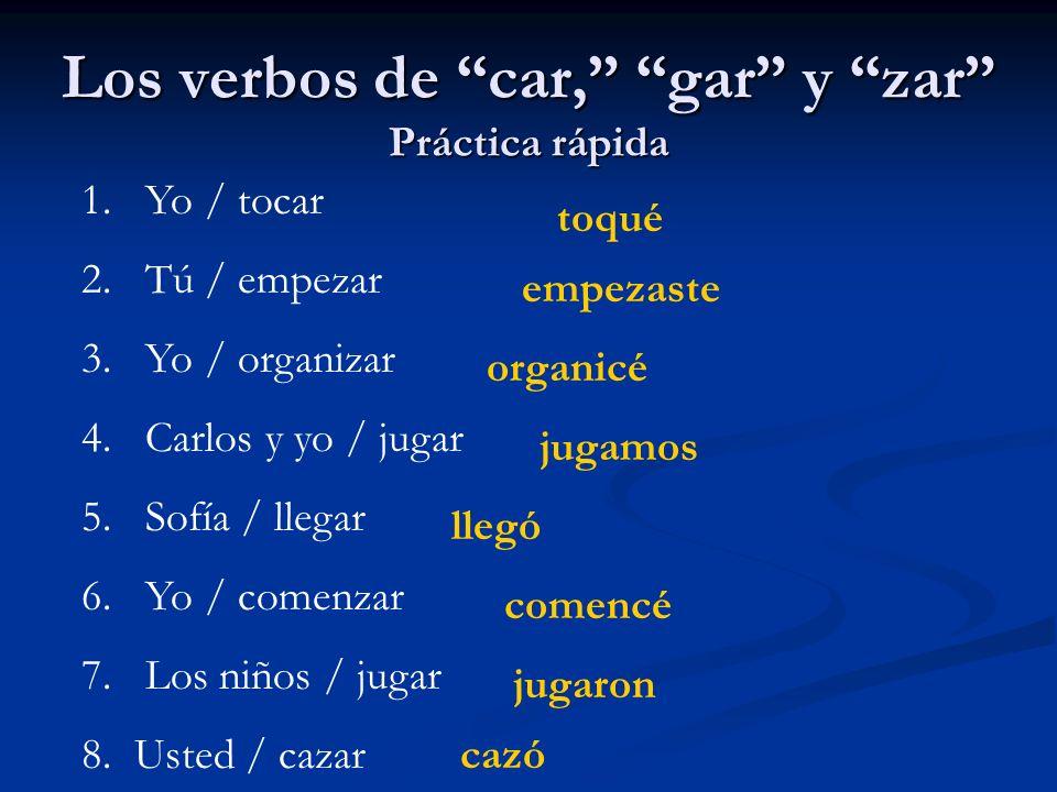 Los verbos de car, gar y zar Práctica rápida