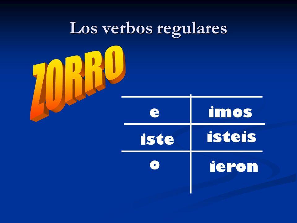 Los verbos regulares ZORRO e iste o ieron isteis imos