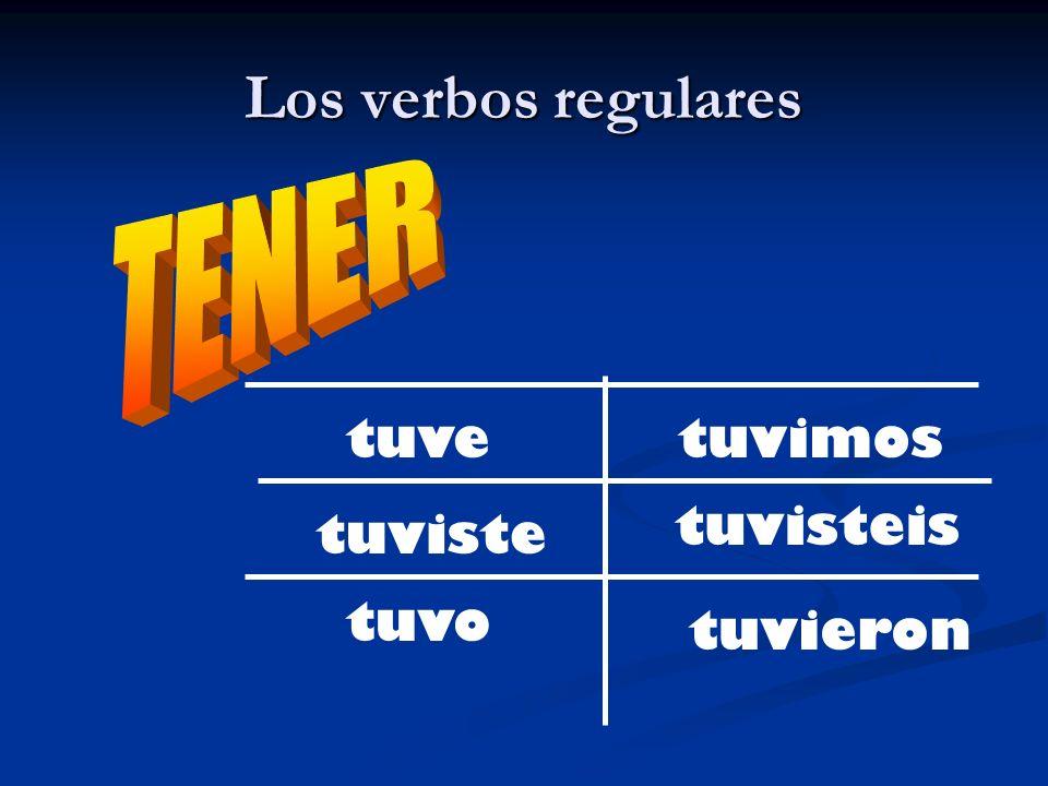Los verbos regulares TENER tuve tuviste tuvo tuvieron tuvisteis