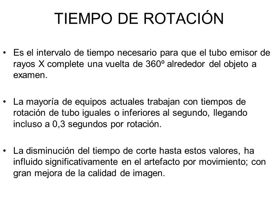 TIEMPO DE ROTACIÓN Es el intervalo de tiempo necesario para que el tubo emisor de rayos X complete una vuelta de 360º alrededor del objeto a examen.