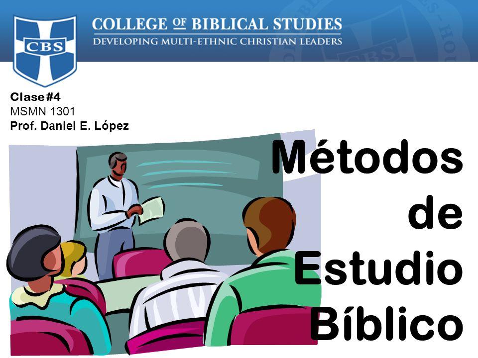 Clase #4 MSMN 1301 Prof. Daniel E. López Métodos de Estudio Bíblico
