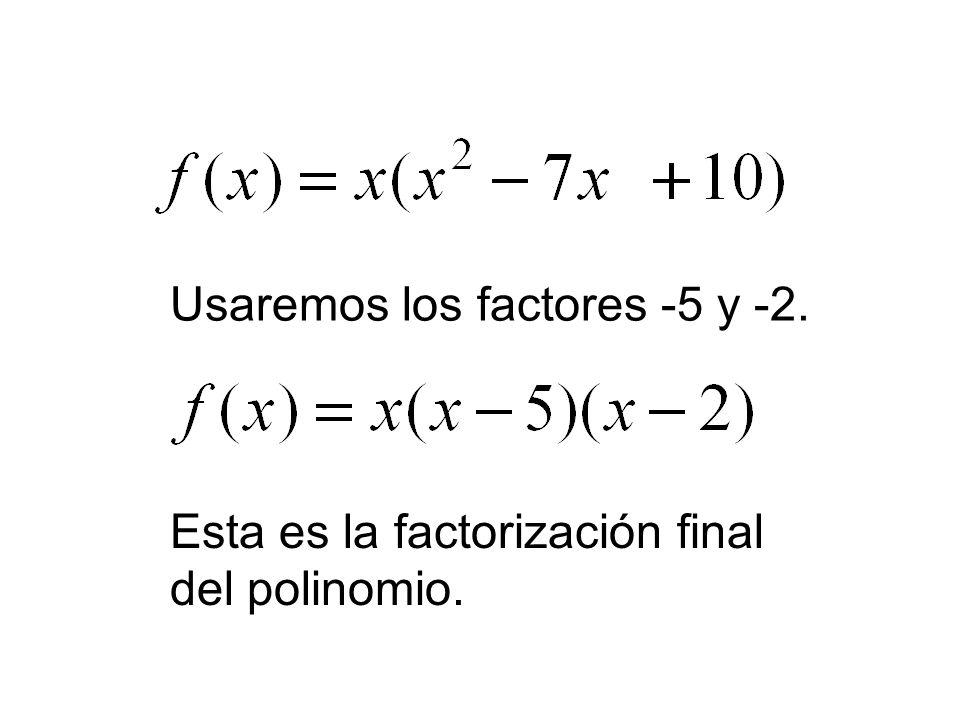 Usaremos los factores -5 y -2.