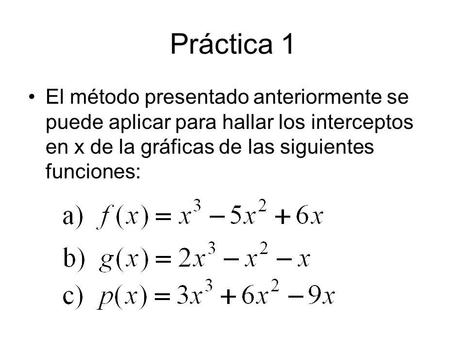 Práctica 1El método presentado anteriormente se puede aplicar para hallar los interceptos en x de la gráficas de las siguientes funciones: