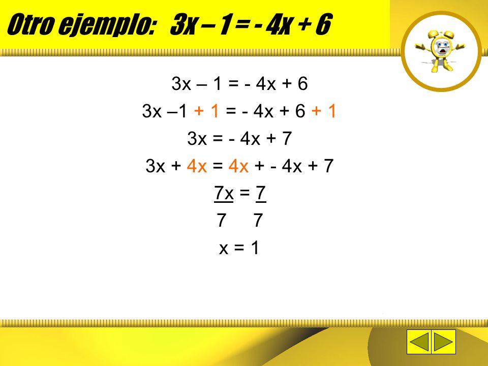 Otro ejemplo: 3x – 1 = - 4x + 6 3x – 1 = - 4x + 6