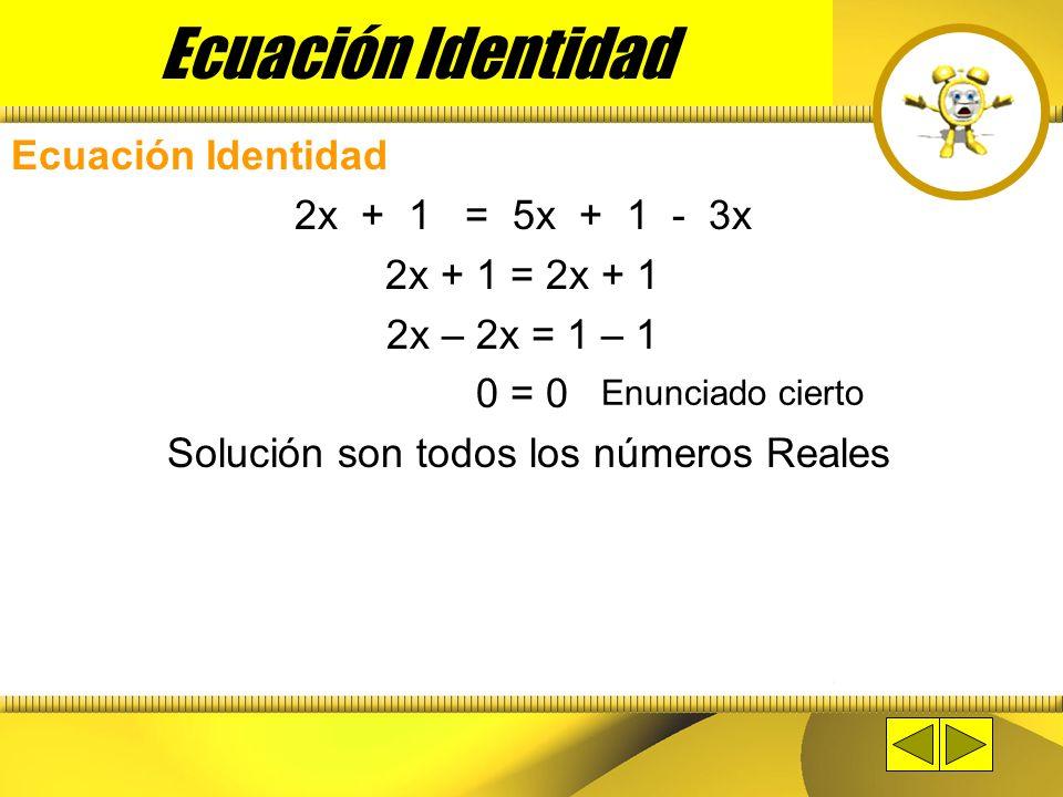 Solución son todos los números Reales