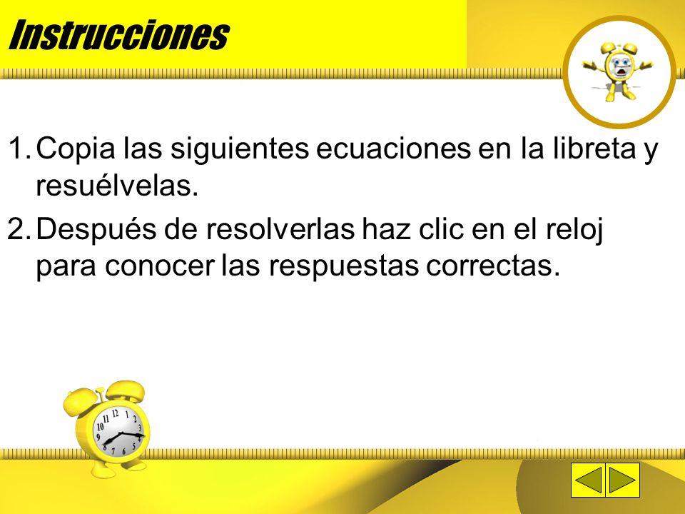 Instrucciones Copia las siguientes ecuaciones en la libreta y resuélvelas.