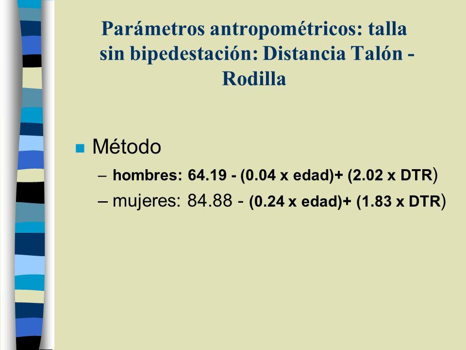 Parámetros antropométricos: talla sin bipedestación: Distancia Talón - Rodilla