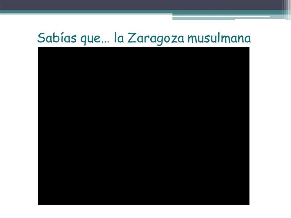 Sabías que… la Zaragoza musulmana