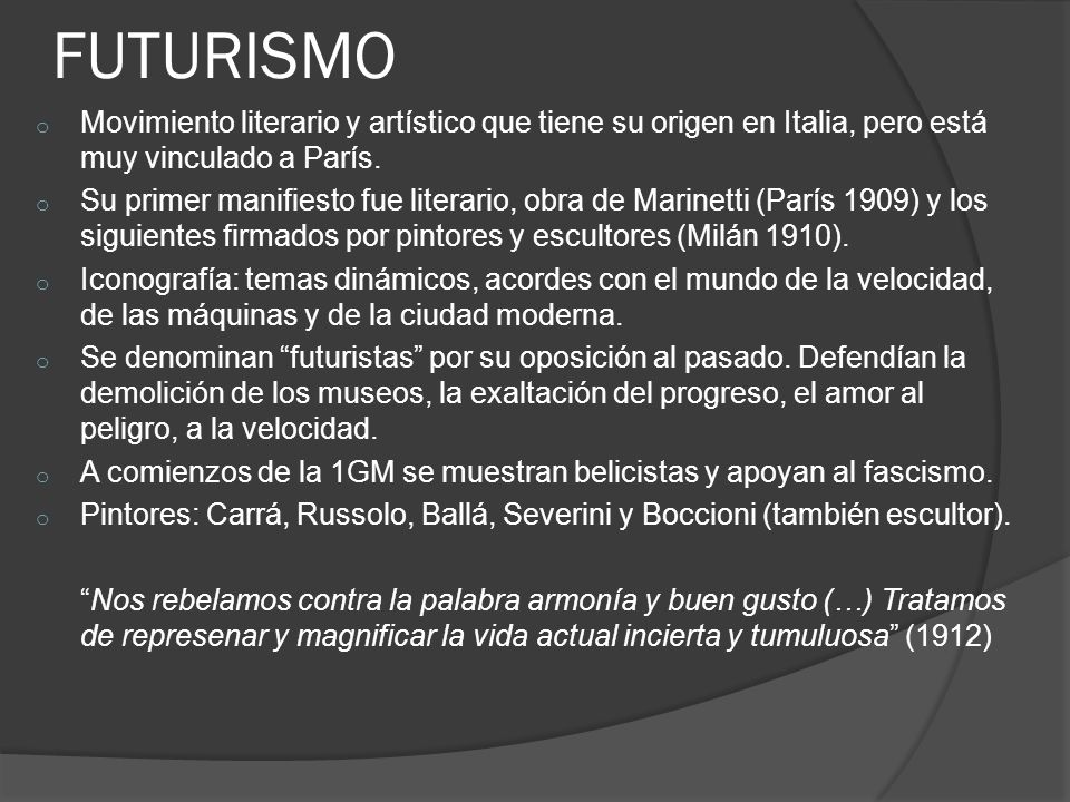 FUTURISMO Movimiento literario y artístico que tiene su origen en Italia, pero está muy vinculado a París.