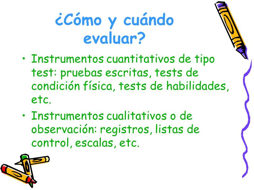 ¿Cómo y cuándo evaluar Instrumentos cuantitativos de tipo test: pruebas escritas, tests de condición física, tests de habilidades, etc.