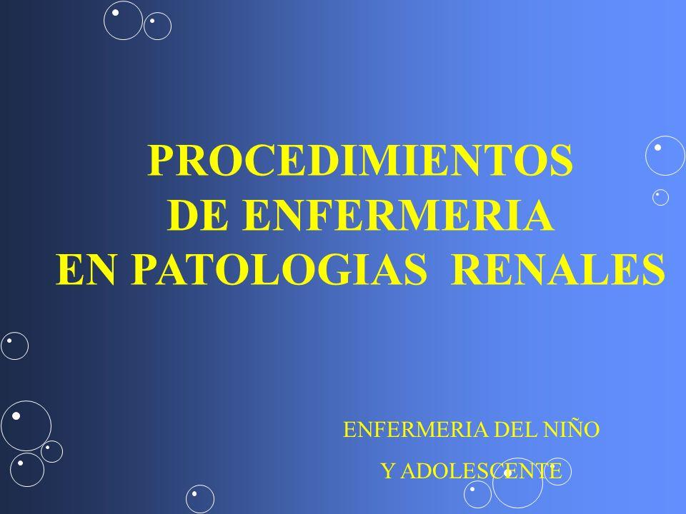 PROCEDIMIENTOS DE ENFERMERIA EN PATOLOGIAS RENALES
