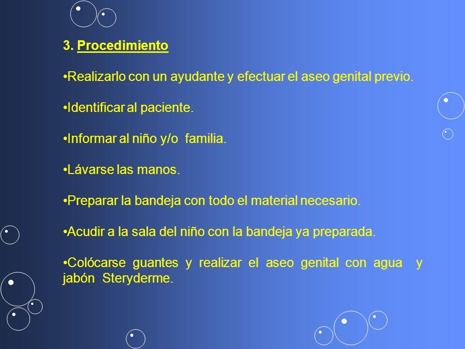 3. Procedimiento Realizarlo con un ayudante y efectuar el aseo genital previo. Identificar al paciente.