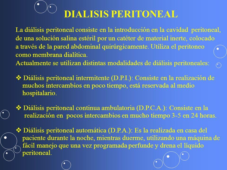 DIALISIS PERITONEAL La diálisis peritoneal consiste en la introducción en la cavidad peritoneal,