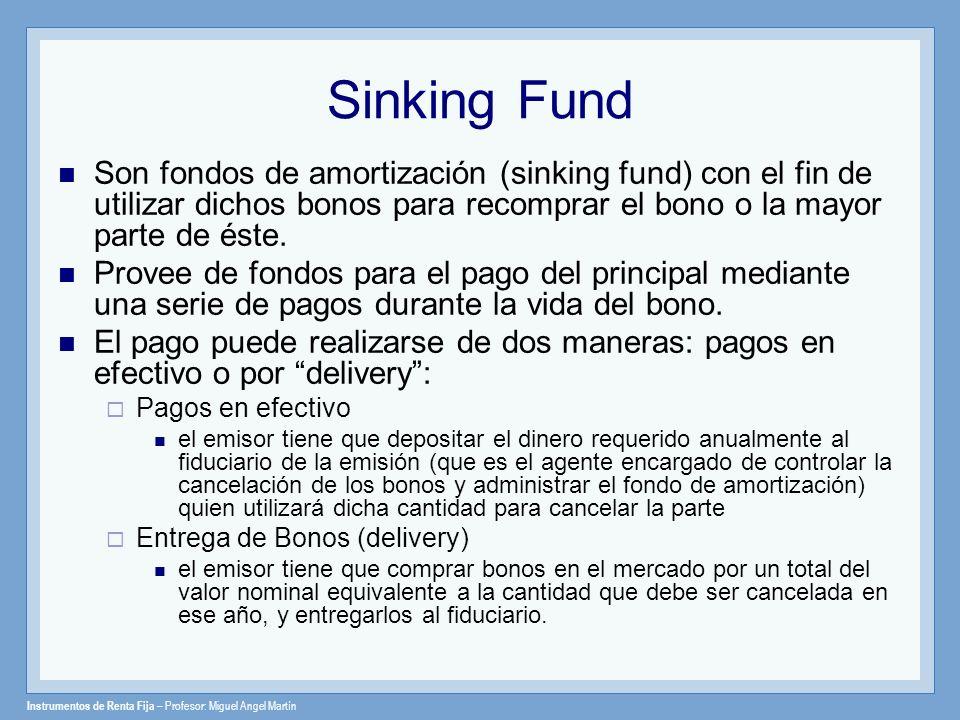 Sinking Fund Son fondos de amortización (sinking fund) con el fin de utilizar dichos bonos para recomprar el bono o la mayor parte de éste.