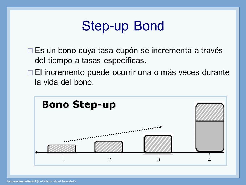 Step-up Bond Es un bono cuya tasa cupón se incrementa a través del tiempo a tasas específicas.