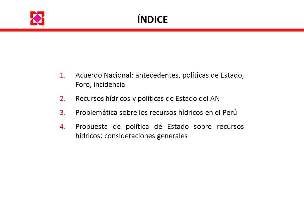 ÍNDICE Acuerdo Nacional: antecedentes, políticas de Estado, Foro, incidencia. Recursos hídricos y políticas de Estado del AN.