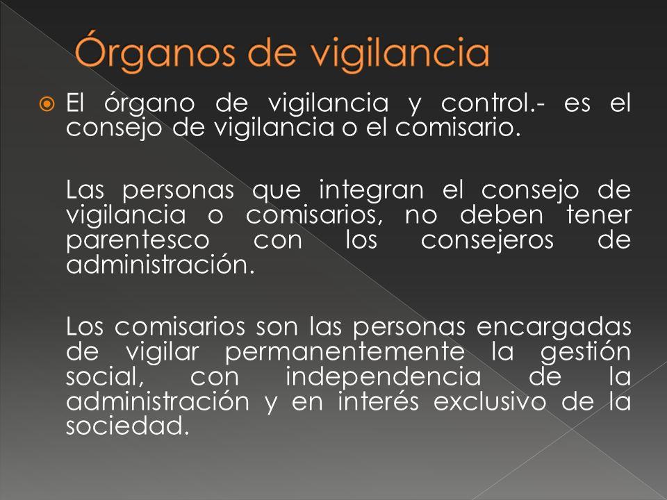 Órganos de vigilancia El órgano de vigilancia y control.- es el consejo de vigilancia o el comisario.