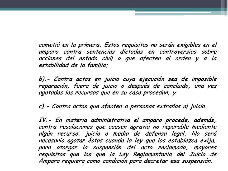 cometió en la primera. Estos requisitos no serán exigibles en el amparo contra sentencias dictadas en controversias sobre acciones del estado civil o que afecten al orden y a la estabilidad de la familia;
