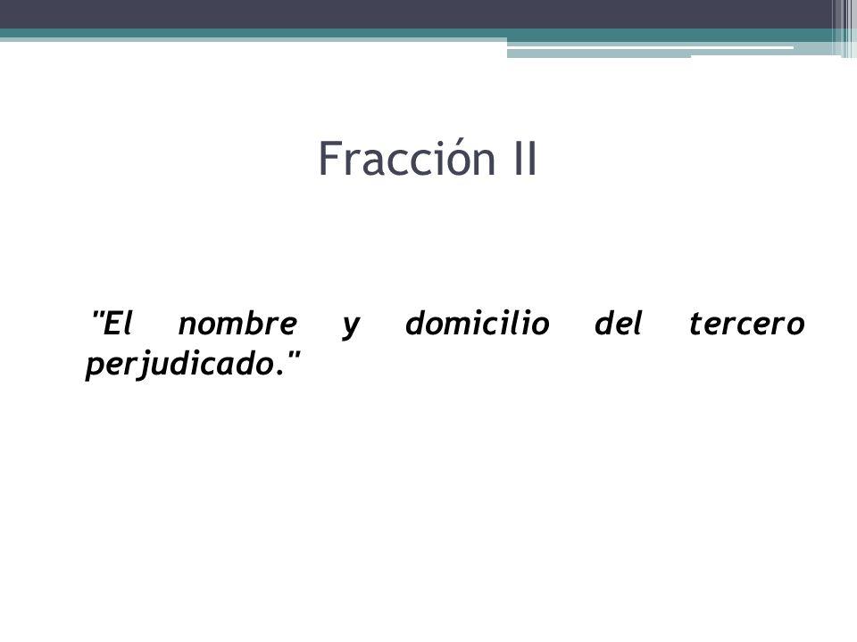 Fracción II El nombre y domicilio del tercero perjudicado.