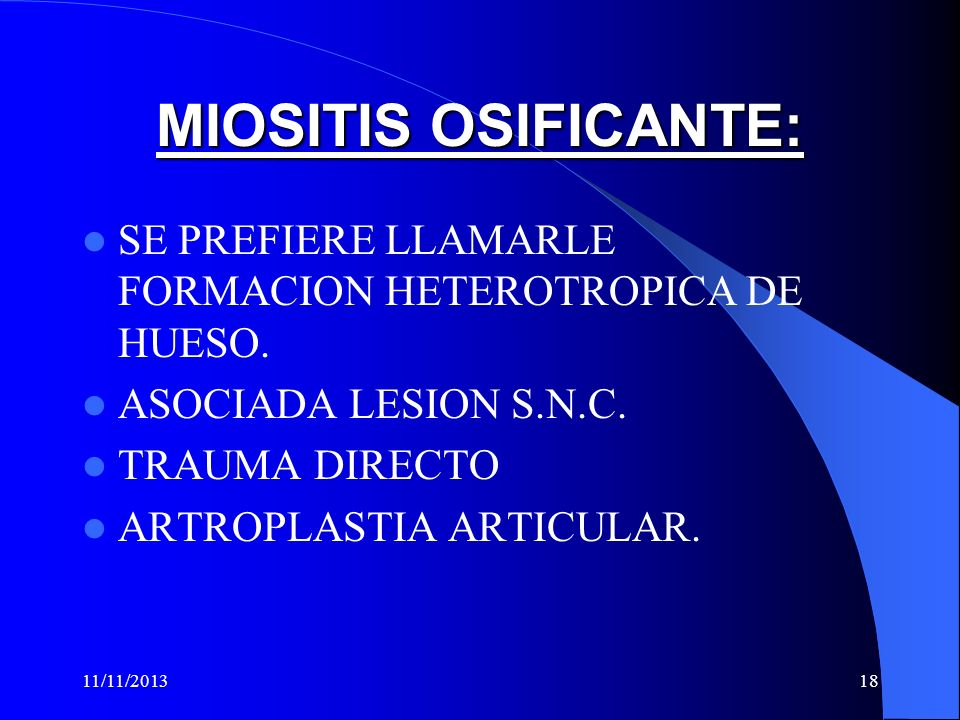 MIOSITIS OSIFICANTE:SE PREFIERE LLAMARLE FORMACION HETEROTROPICA DE HUESO. ASOCIADA LESION S.N.C. TRAUMA DIRECTO.