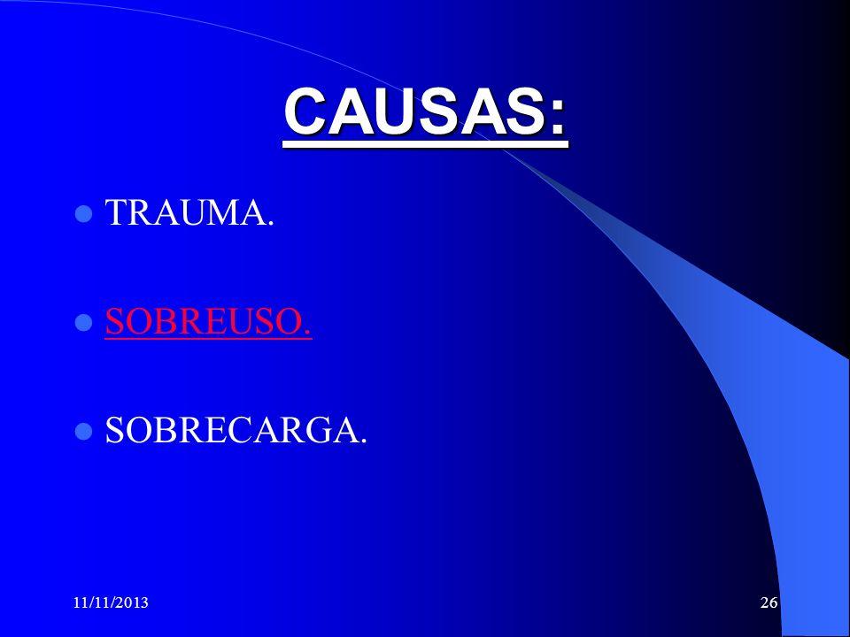 CAUSAS: TRAUMA. SOBREUSO. SOBRECARGA. 3/23/2017