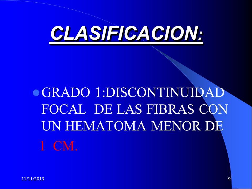 CLASIFICACION:GRADO 1:DISCONTINUIDAD FOCAL DE LAS FIBRAS CON UN HEMATOMA MENOR DE.