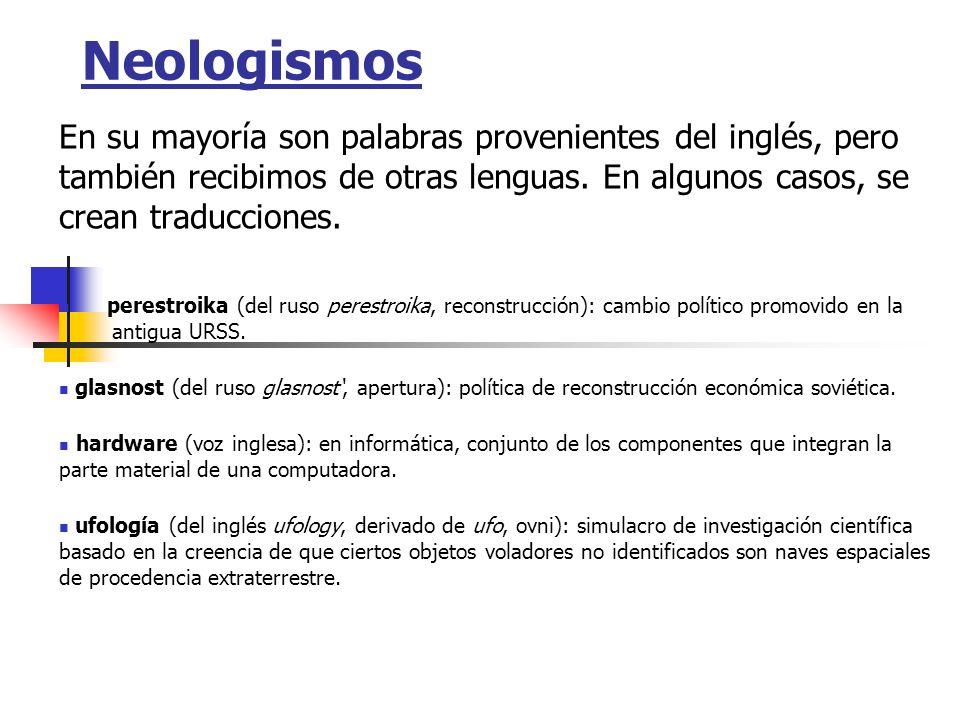 NeologismosEn su mayoría son palabras provenientes del inglés, pero también recibimos de otras lenguas. En algunos casos, se crean traducciones.