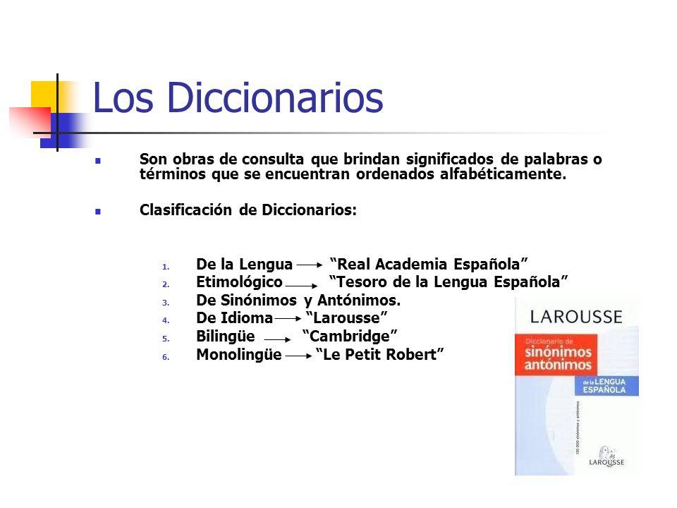 Los Diccionarios Son obras de consulta que brindan significados de palabras o términos que se encuentran ordenados alfabéticamente.
