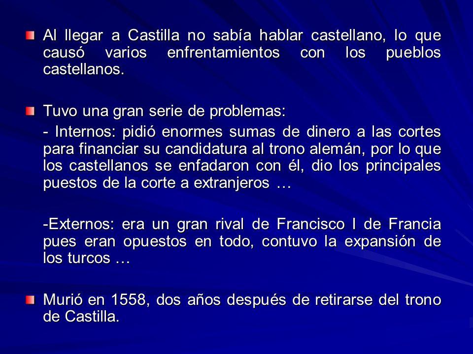 Al llegar a Castilla no sabía hablar castellano, lo que causó varios enfrentamientos con los pueblos castellanos.