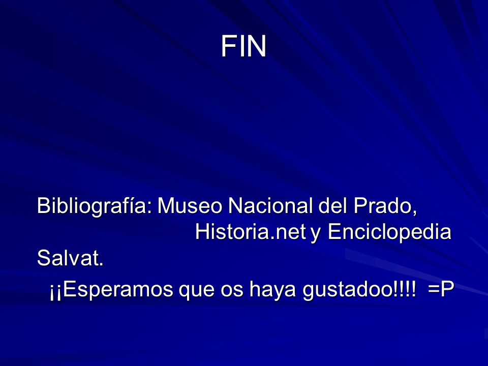 FINBibliografía: Museo Nacional del Prado, Historia.net y Enciclopedia Salvat.
