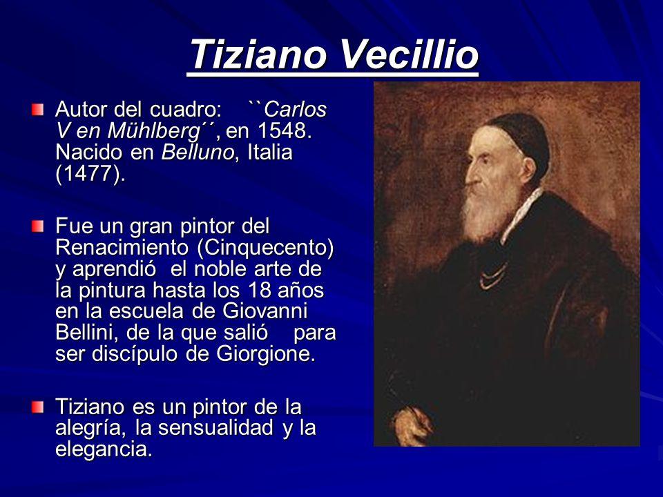 Tiziano VecillioAutor del cuadro: ``Carlos V en Mühlberg´´, en 1548. Nacido en Belluno, Italia (1477).