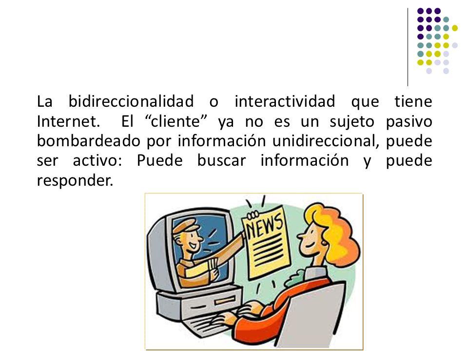 La bidireccionalidad o interactividad que tiene Internet