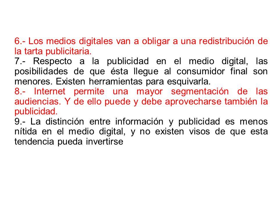 6.- Los medios digitales van a obligar a una redistribución de la tarta publicitaria.