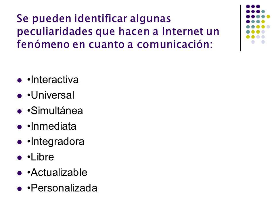 Se pueden identificar algunas peculiaridades que hacen a Internet un fenómeno en cuanto a comunicación: