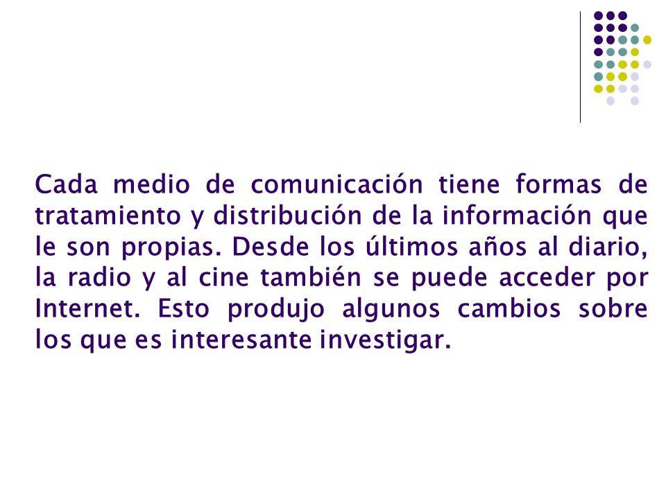 Cada medio de comunicación tiene formas de tratamiento y distribución de la información que le son propias.