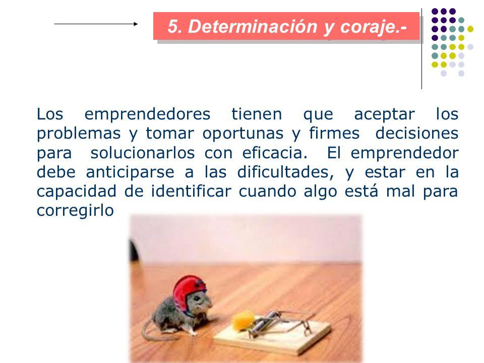 5. Determinación y coraje.-