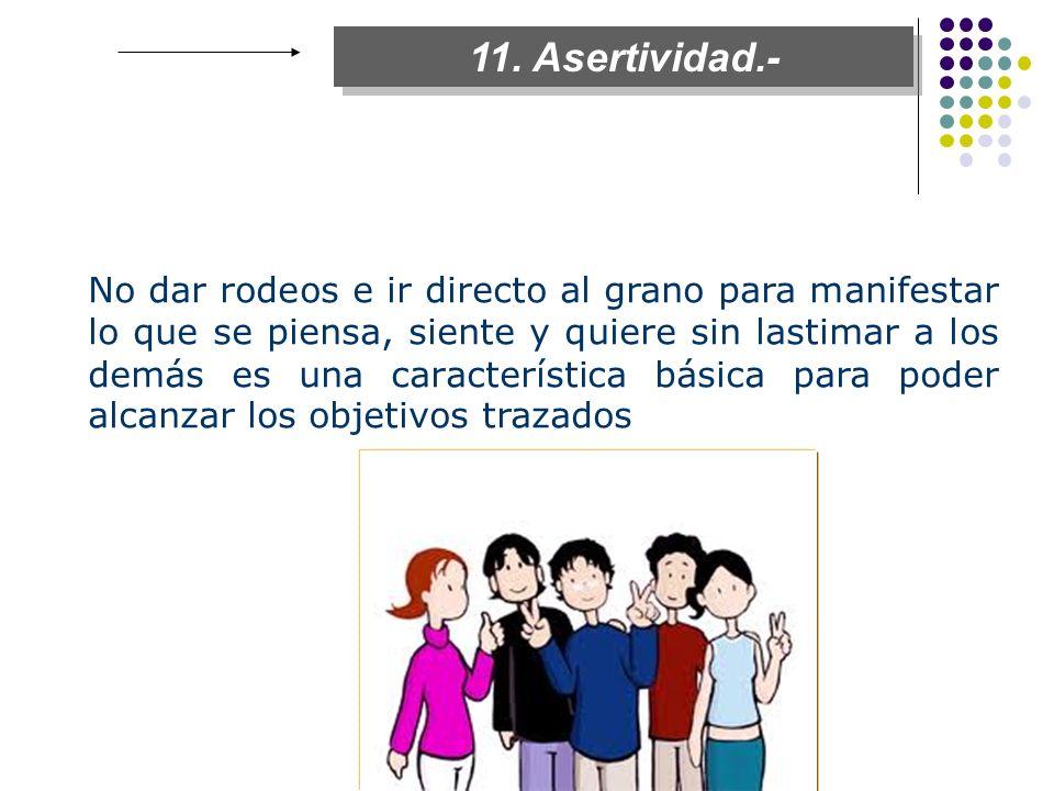 11. Asertividad.-