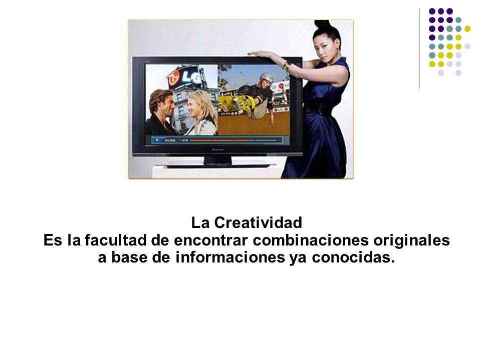 La Creatividad Es la facultad de encontrar combinaciones originales a base de informaciones ya conocidas.