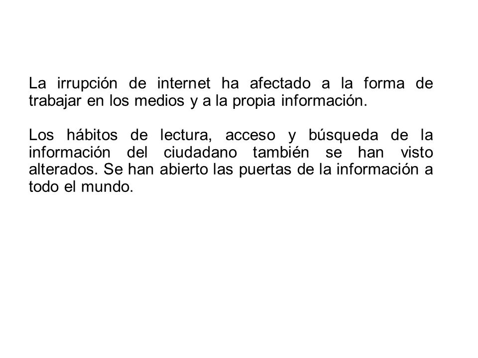 La irrupción de internet ha afectado a la forma de trabajar en los medios y a la propia información.