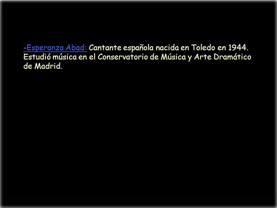 -Esperanza Abad: Cantante española nacida en Toledo en 1944