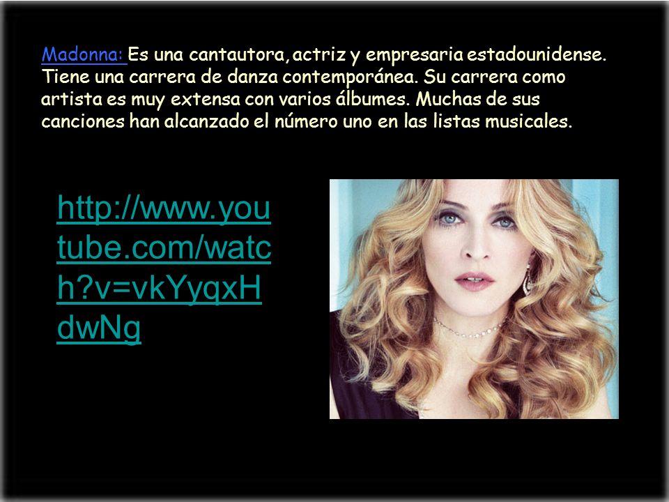 Madonna: Es una cantautora, actriz y empresaria estadounidense