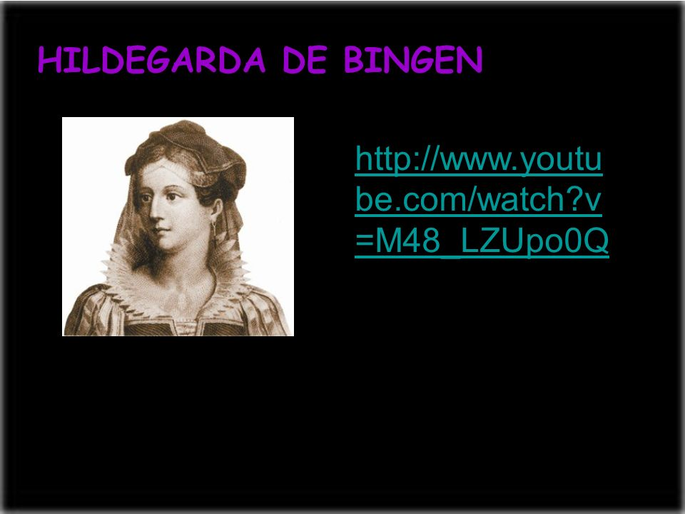 HILDEGARDA DE BINGEN http://www.youtube.com/watch v=M48_LZUpo0Q