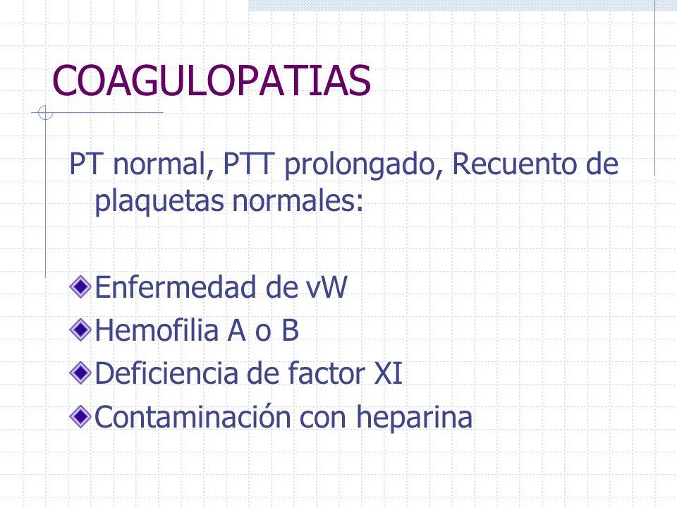 COAGULOPATIASPT normal, PTT prolongado, Recuento de plaquetas normales: Enfermedad de vW. Hemofilia A o B.