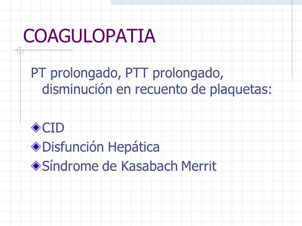 COAGULOPATIA PT prolongado, PTT prolongado, disminución en recuento de plaquetas: CID. Disfunción Hepática.