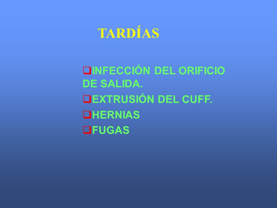 TARDÍAS INFECCIÓN DEL ORIFICIO DE SALIDA. EXTRUSIÓN DEL CUFF. HERNIAS