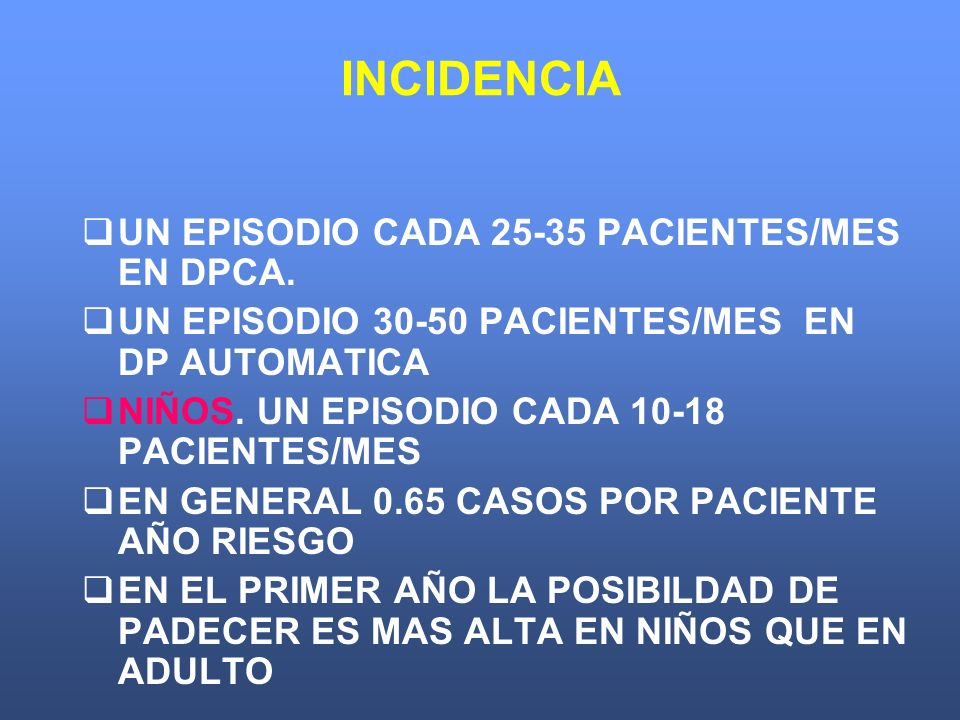 INCIDENCIA UN EPISODIO CADA 25-35 PACIENTES/MES EN DPCA.