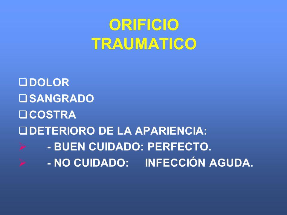 ORIFICIO TRAUMATICO DOLOR SANGRADO COSTRA DETERIORO DE LA APARIENCIA: